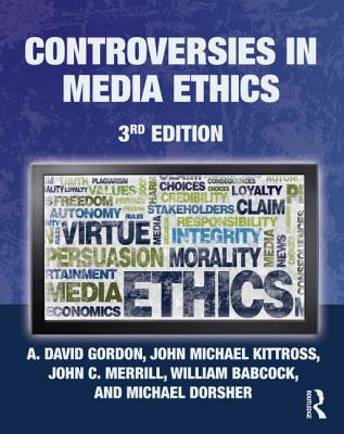 Controversies in Media Ethics By Gordon, A. David