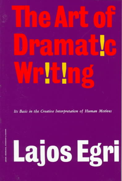 Art of Dramatic Writing By Egri, Lajos