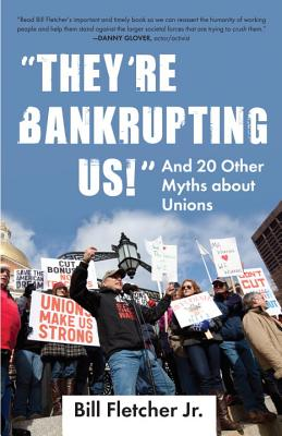 They're Bankrupting Us! By Fletcher, Bill, Jr.