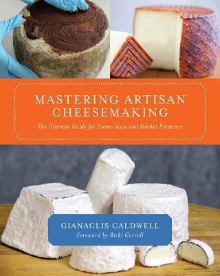 Mastering Artisan Cheesemaking By Caldwell, Gianaclis/ Carroll, Ricki (FRW)